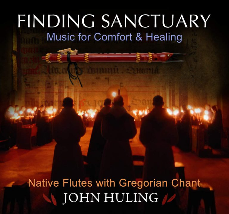Finding Sanctuary - John Huling - Music for Comfort and Healing - Native American Flutes with Gregorian Chant