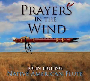 Prayers in the Wind is, Relaxing Prayerful and Meditative Solo Native American Flute Music with Nature Sounds from John Huling